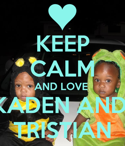 Poster: KEEP CALM AND LOVE  KADEN AND  TRISTIAN