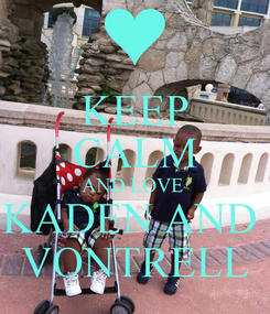 Poster: KEEP CALM AND LOVE  KADEN AND  VONTRELL
