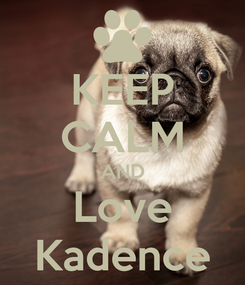 Poster: KEEP CALM AND Love Kadence