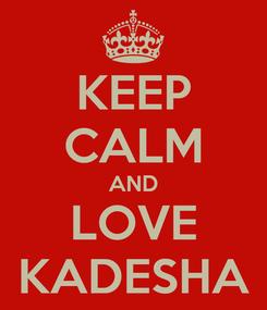 Poster: KEEP CALM AND LOVE KADESHA
