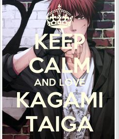 Poster: KEEP CALM AND LOVE KAGAMI TAIGA