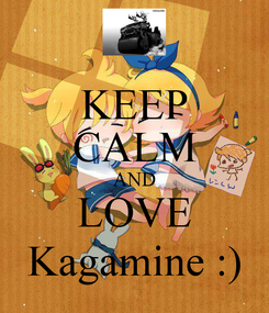 Poster: KEEP CALM AND LOVE Kagamine :)