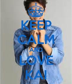 Poster: KEEP CALM AND LOVE KAI