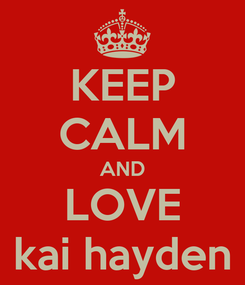 Poster: KEEP CALM AND LOVE kai hayden