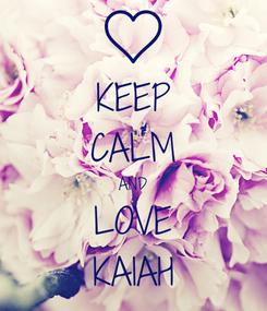 Poster: KEEP CALM AND LOVE KAIAH