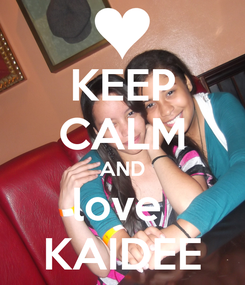 Poster: KEEP CALM AND love  KAIDEE