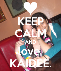 Poster: KEEP CALM AND love  KAIDEE.