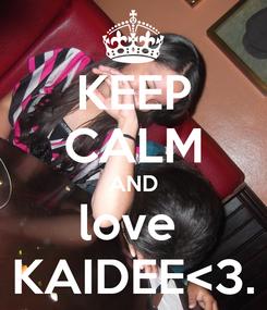 Poster: KEEP CALM AND love  KAIDEE<3.