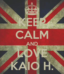 Poster: KEEP CALM AND LOVE KAIO H.
