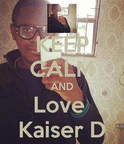 Poster: KEEP CALM AND Love  Kaiser D