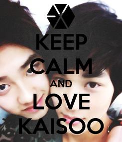 Poster: KEEP CALM AND LOVE KAISOO