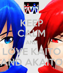 Poster: KEEP CALM AND LOVE KAITO AND AKAITO
