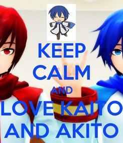 Poster: KEEP CALM AND LOVE KAITO AND AKITO