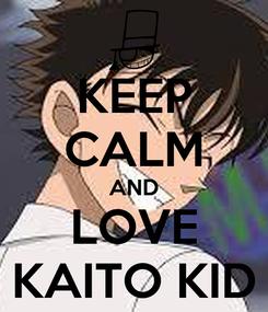 Poster: KEEP CALM AND LOVE KAITO KID