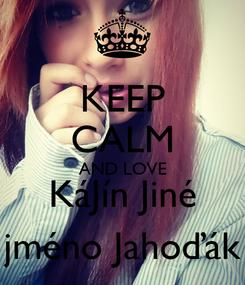 Poster: KEEP CALM AND LOVE KáJín Jiné jméno Jahoďák