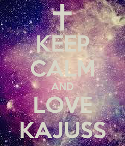 Poster: KEEP CALM AND LOVE KAJUSS