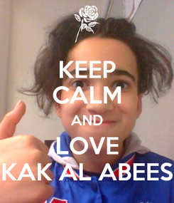 Poster: KEEP CALM AND LOVE KAK AL ABEES