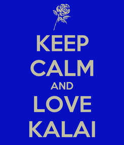 Poster: KEEP CALM AND LOVE KALAI