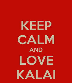 Poster: KEEP CALM AND LOVE KALAI