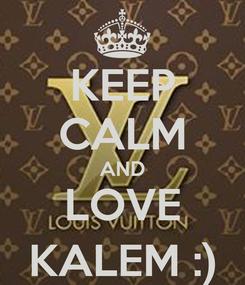 Poster: KEEP CALM AND LOVE KALEM :)