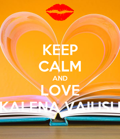 Poster: KEEP CALM AND LOVE KALENA VAIUSU