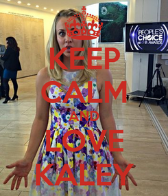Poster: KEEP CALM AND LOVE KALEY