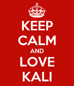 Poster: KEEP CALM AND LOVE KALI