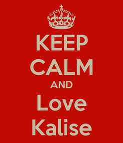 Poster: KEEP CALM AND Love Kalise