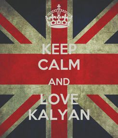 Poster: KEEP CALM AND LOVE KALYAN