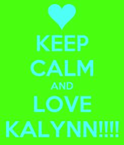 Poster: KEEP CALM AND LOVE KALYNN!!!!