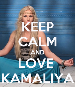 Poster: KEEP CALM AND LOVE  KAMALIYA