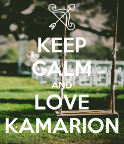 Poster: KEEP CALM AND LOVE KAMARION
