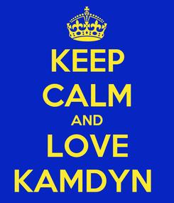 Poster: KEEP CALM AND LOVE KAMDYN