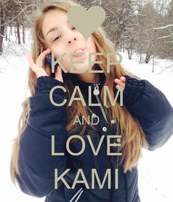 Poster: KEEP CALM AND LOVE KAMI