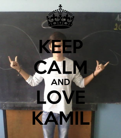 Poster: KEEP CALM AND LOVE KAMIL