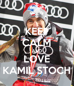 Poster: KEEP CALM AND LOVE KAMIL STOCH