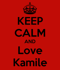 Poster: KEEP CALM AND Love Kamile