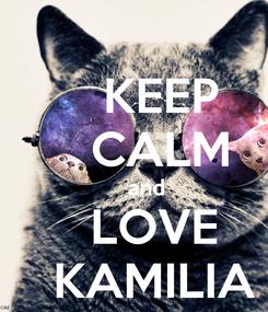 Poster:     KEEP     CALM     and    LOVE    KAMILIA