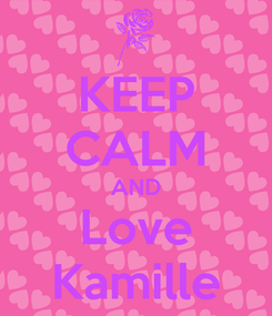 Poster: KEEP CALM AND Love Kamille