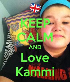 Poster: KEEP CALM AND Love Kammi