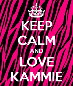 Poster: KEEP CALM AND LOVE KAMMIE
