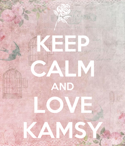 Poster: KEEP CALM AND LOVE KAMSY