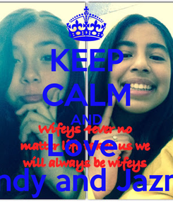 Poster: KEEP CALM AND Love  Kandy and Jazmin