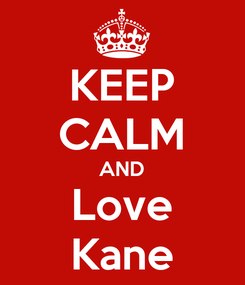 Poster: KEEP CALM AND Love Kane