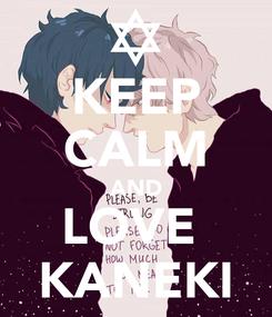 Poster: KEEP CALM AND LOVE  KANEKI