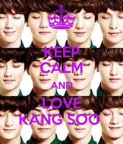 Poster: KEEP CALM AND LOVE KANG SOO