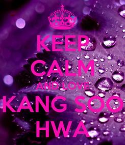 Poster: KEEP CALM AND LOVE KANG SOO HWA