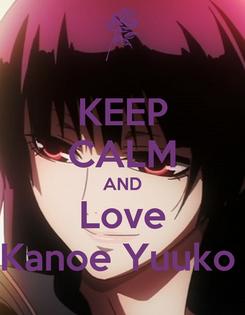 Poster: KEEP CALM AND Love Kanoe Yuuko