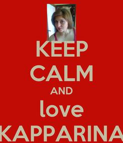 Poster: KEEP CALM AND love KAPPARINA