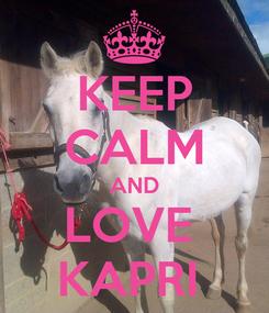 Poster: KEEP CALM AND LOVE  KAPRI